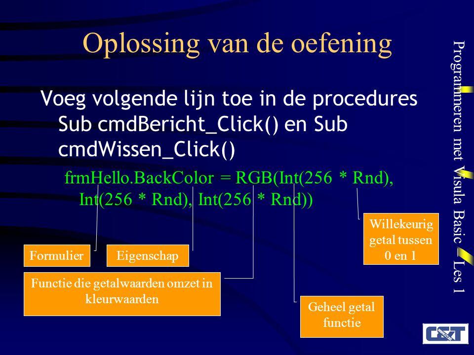 Programmeren met Visula Basic – Les 1 Oplossing van de oefening Voeg volgende lijn toe in de procedures Sub cmdBericht_Click() en Sub cmdWissen_Click(