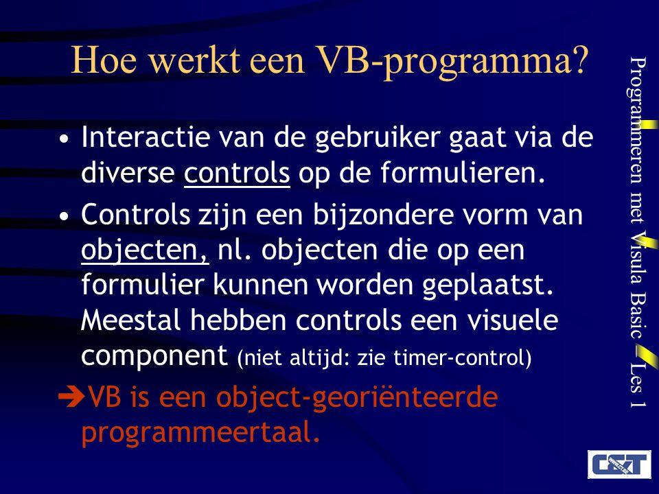Programmeren met Visula Basic – Les 1 Hoe werkt een VB-programma? Interactie van de gebruiker gaat via de diverse controls op de formulieren. Controls