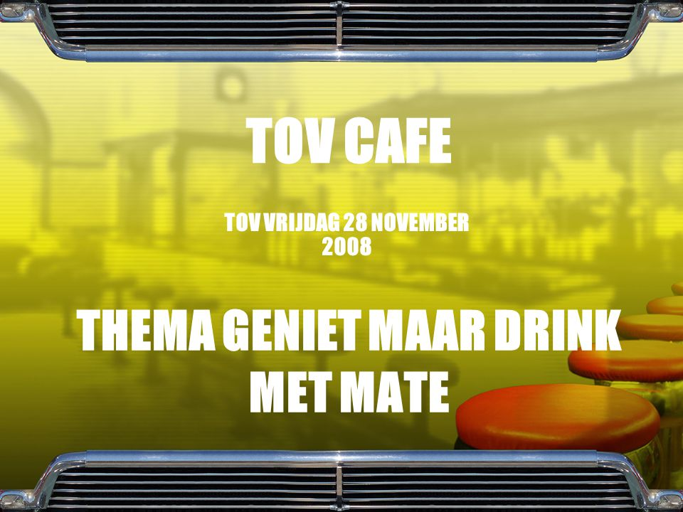 THEMA GENIET MAAR DRINK MET MATE TOV VRIJDAG 28 NOVEMBER 2008 TOV CAFE
