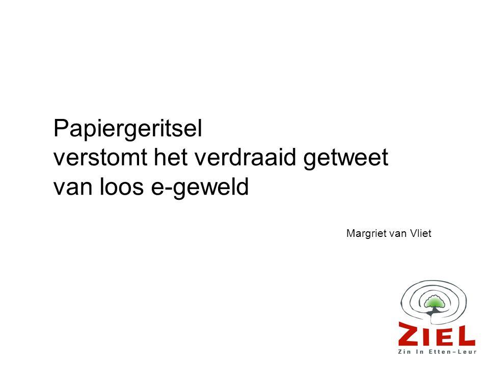 Papiergeritsel verstomt het verdraaid getweet van loos e-geweld Margriet van Vliet