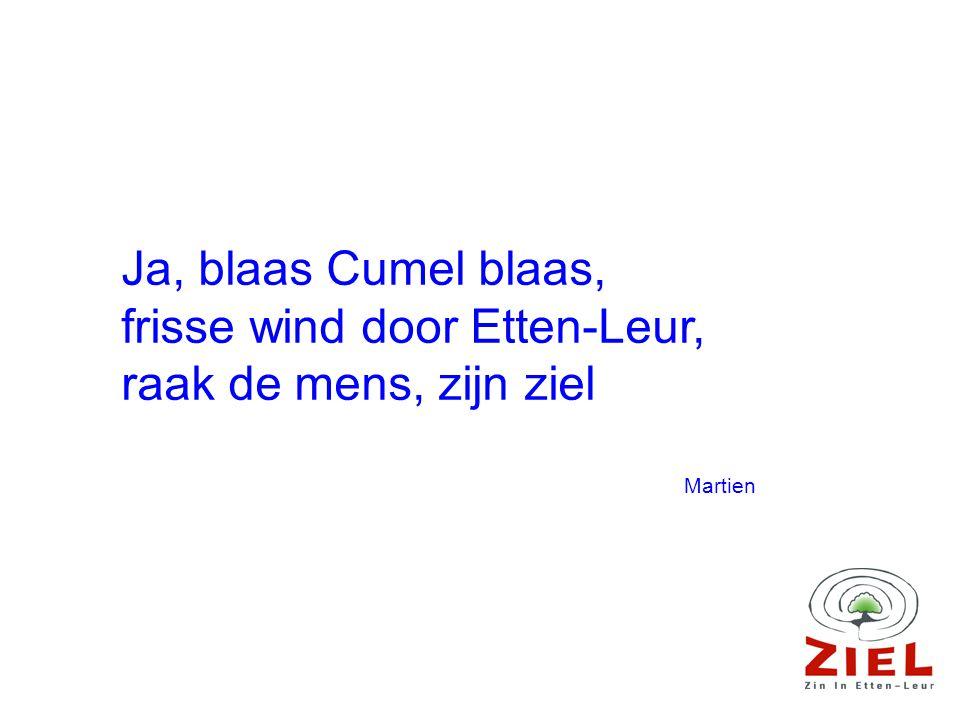 Ja, blaas Cumel blaas, frisse wind door Etten-Leur, raak de mens, zijn ziel Martien