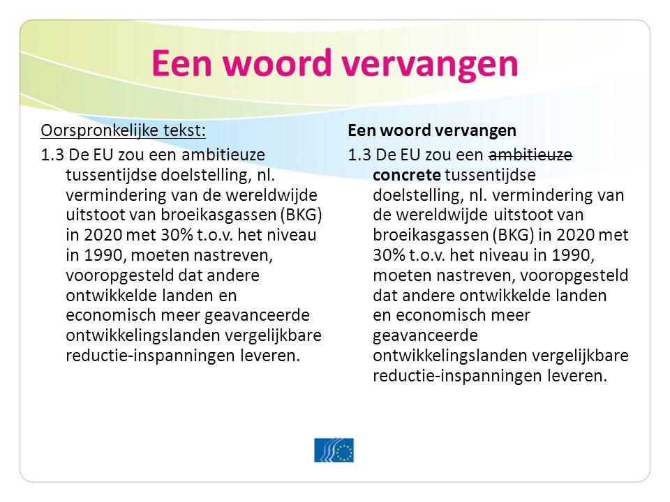 Een woord vervangen Oorspronkelijke tekst: 1.3 De EU zou een ambitieuze tussentijdse doelstelling, nl.