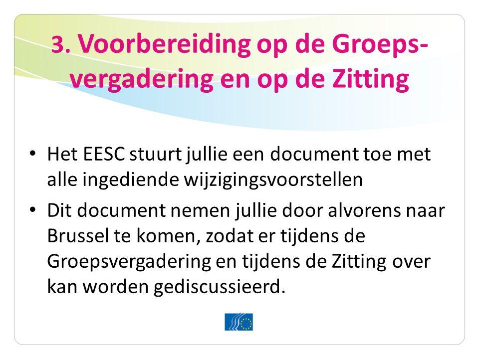 3. Voorbereiding op de Groeps- vergadering en op de Zitting Het EESC stuurt jullie een document toe met alle ingediende wijzigingsvoorstellen Dit docu