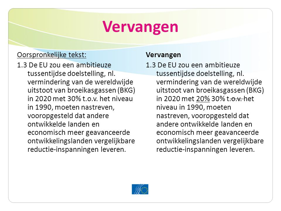 Schrappen en overal in de tekst vervangen Oorspronkelijke tekst: 1.3 De EU zou een ambitieuze tussentijdse doelstelling, nl.