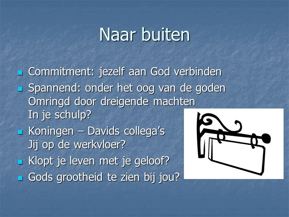 Naar buiten Commitment: jezelf aan God verbinden Commitment: jezelf aan God verbinden Spannend: onder het oog van de goden Omringd door dreigende mach