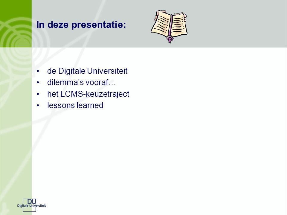 In deze presentatie: de Digitale Universiteit dilemma's vooraf… het LCMS-keuzetraject lessons learned