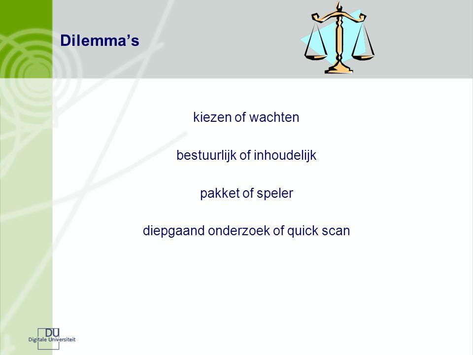 Dilemma's kiezen of wachten bestuurlijk of inhoudelijk pakket of speler diepgaand onderzoek of quick scan