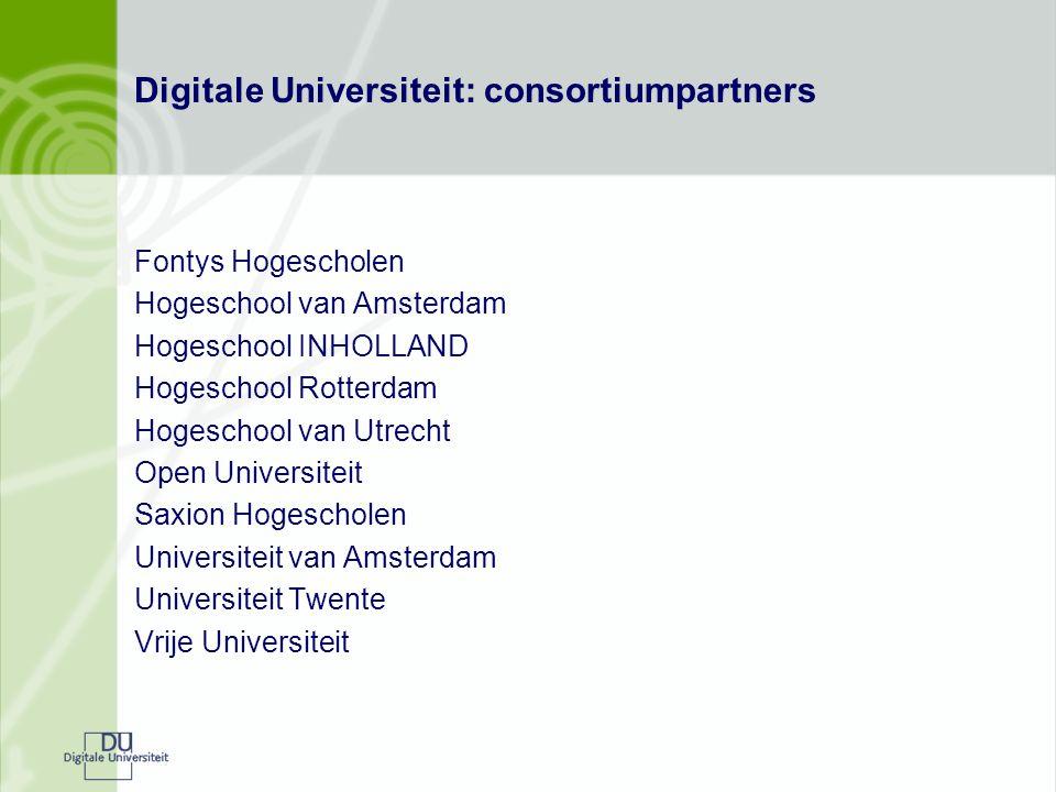 Digitale Universiteit: consortiumpartners Fontys Hogescholen Hogeschool van Amsterdam Hogeschool INHOLLAND Hogeschool Rotterdam Hogeschool van Utrecht Open Universiteit Saxion Hogescholen Universiteit van Amsterdam Universiteit Twente Vrije Universiteit