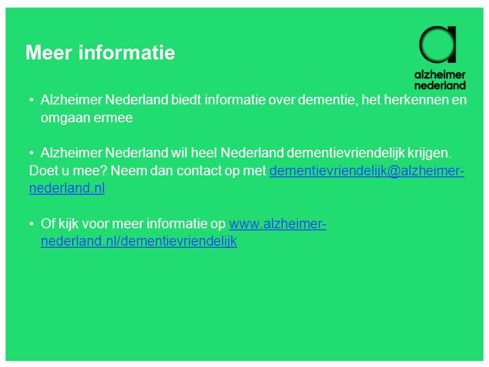 Meer informatie Alzheimer Nederland biedt informatie over dementie, het herkennen en omgaan ermee Alzheimer Nederland wil heel Nederland dementievrien