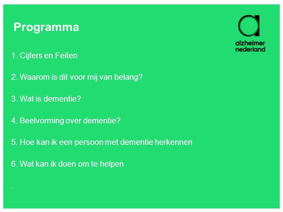 Programma 1. Cijfers en Feiten 2. Waarom is dit voor mij van belang? 3. Wat is dementie? 4. Beelvorming over dementie? 5. Hoe kan ik een persoon met d