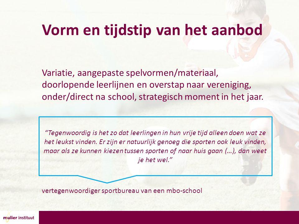 Vorm en tijdstip van het aanbod Variatie, aangepaste spelvormen/materiaal, doorlopende leerlijnen en overstap naar vereniging, onder/direct na school, strategisch moment in het jaar.