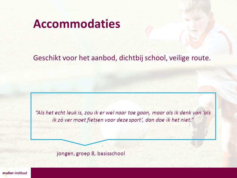 Accommodaties Geschikt voor het aanbod, dichtbij school, veilige route.