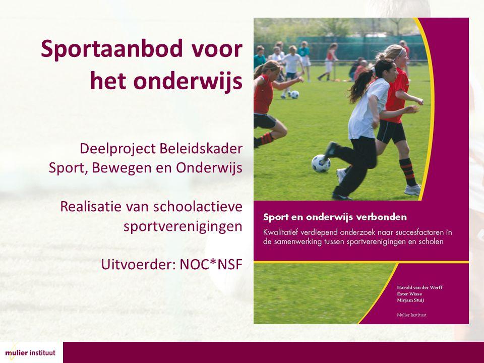 Sportaanbod voor het onderwijs Deelproject Beleidskader Sport, Bewegen en Onderwijs Realisatie van schoolactieve sportverenigingen Uitvoerder: NOC*NSF
