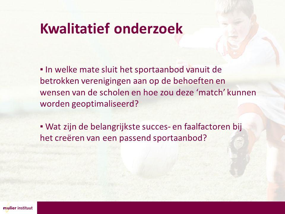 Kwalitatief onderzoek ▪ In welke mate sluit het sportaanbod vanuit de betrokken verenigingen aan op de behoeften en wensen van de scholen en hoe zou deze 'match' kunnen worden geoptimaliseerd.