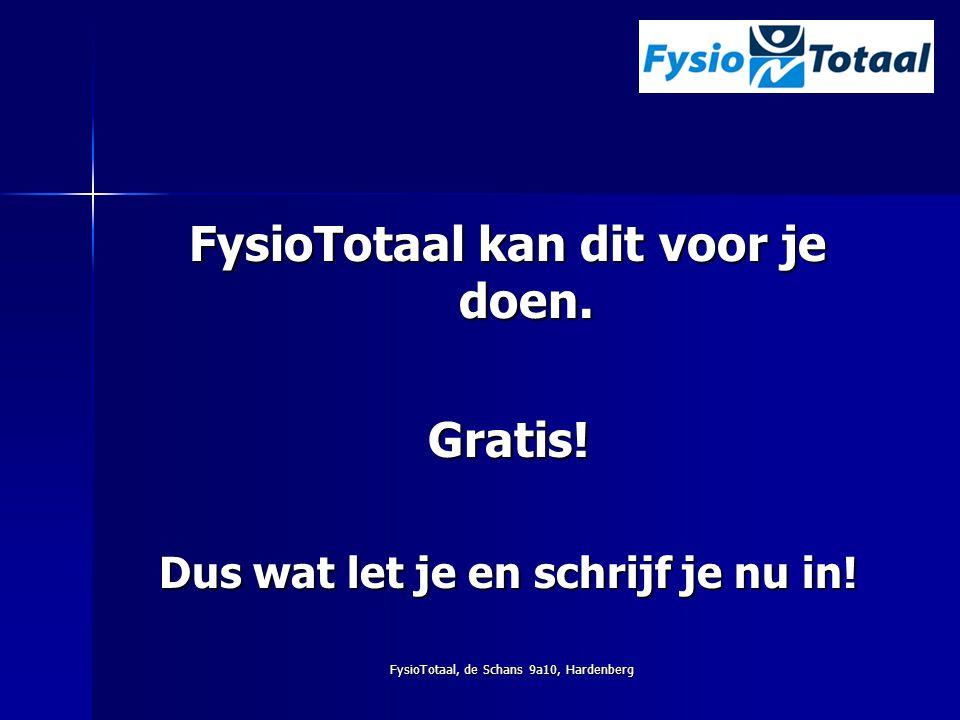 FysioTotaal, de Schans 9a10, Hardenberg FysioTotaal kan dit voor je doen. Gratis! Dus wat let je en schrijf je nu in!