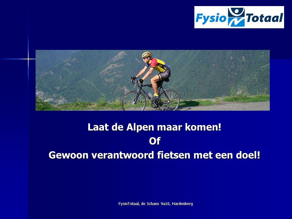 FysioTotaal, de Schans 9a10, Hardenberg Laat de Alpen maar komen! Of Gewoon verantwoord fietsen met een doel!