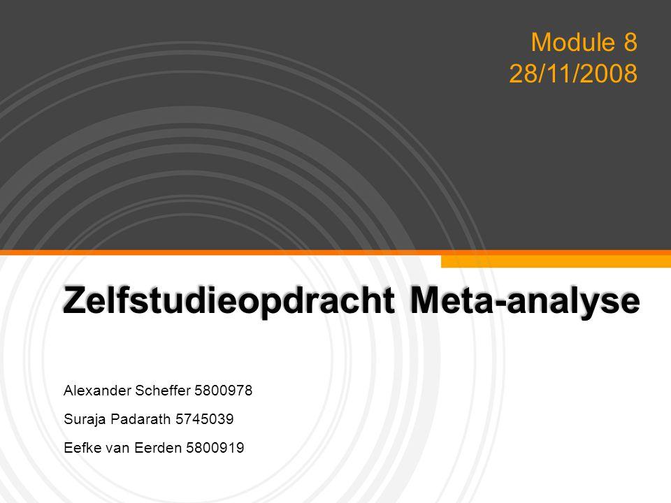 YOUR LOGO Zelfstudieopdracht Meta-analyse Alexander Scheffer 5800978 Suraja Padarath 5745039 Eefke van Eerden 5800919 Module 8 28/11/2008