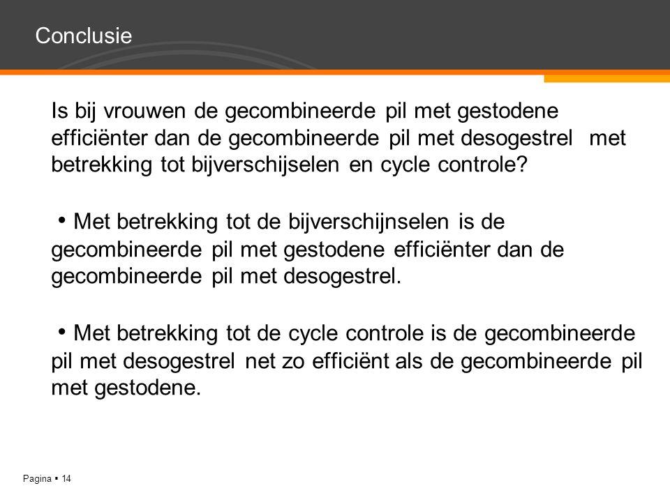 YOUR LOGO Pagina  14 Conclusie Is bij vrouwen de gecombineerde pil met gestodene efficiënter dan de gecombineerde pil met desogestrel met betrekking tot bijverschijselen en cycle controle.