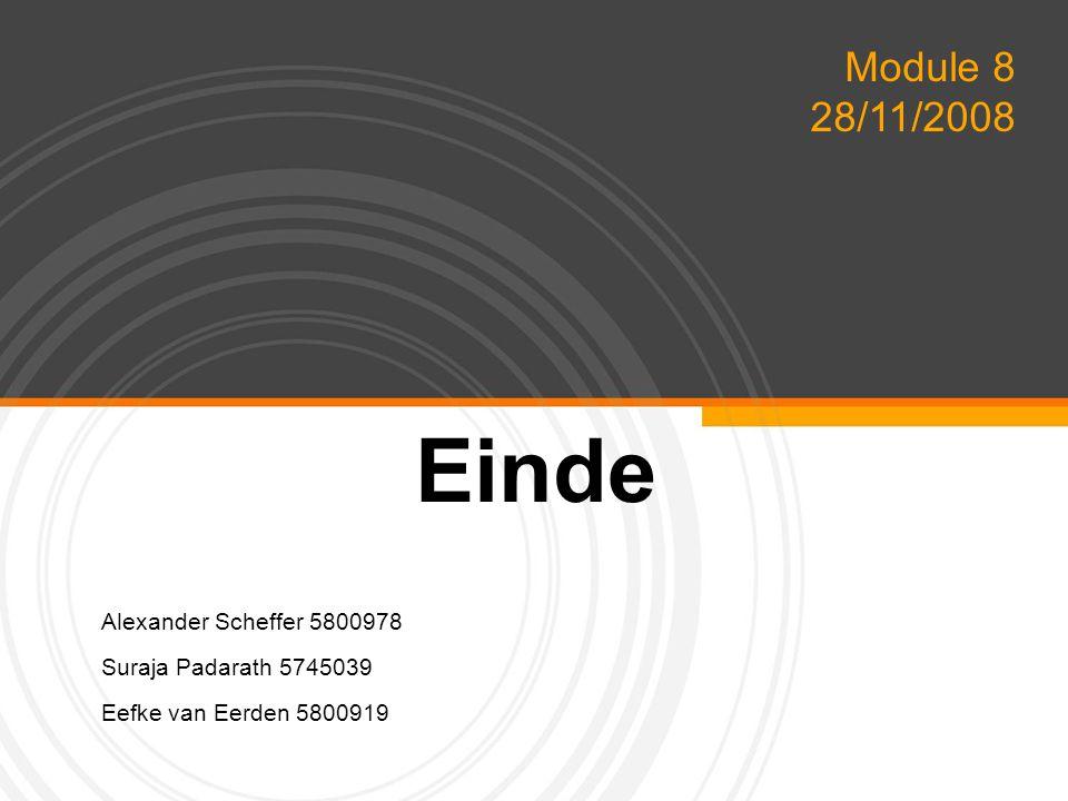 YOUR LOGO Einde Alexander Scheffer 5800978 Suraja Padarath 5745039 Eefke van Eerden 5800919 Module 8 28/11/2008