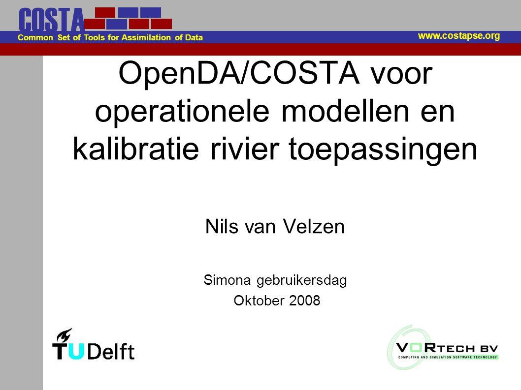 COSTA Common Set of Tools for Assimilation of Data Model kalibratie met OpenDA Calibriv: afregelen van rivieren –Efficiënt door directe koppeling tussen observatie locatie en afregeling riviervak –Behoefte aan hoog/laagwater ruwheden –OpenDa gebruiken (variatie op DUD) i.p.v.