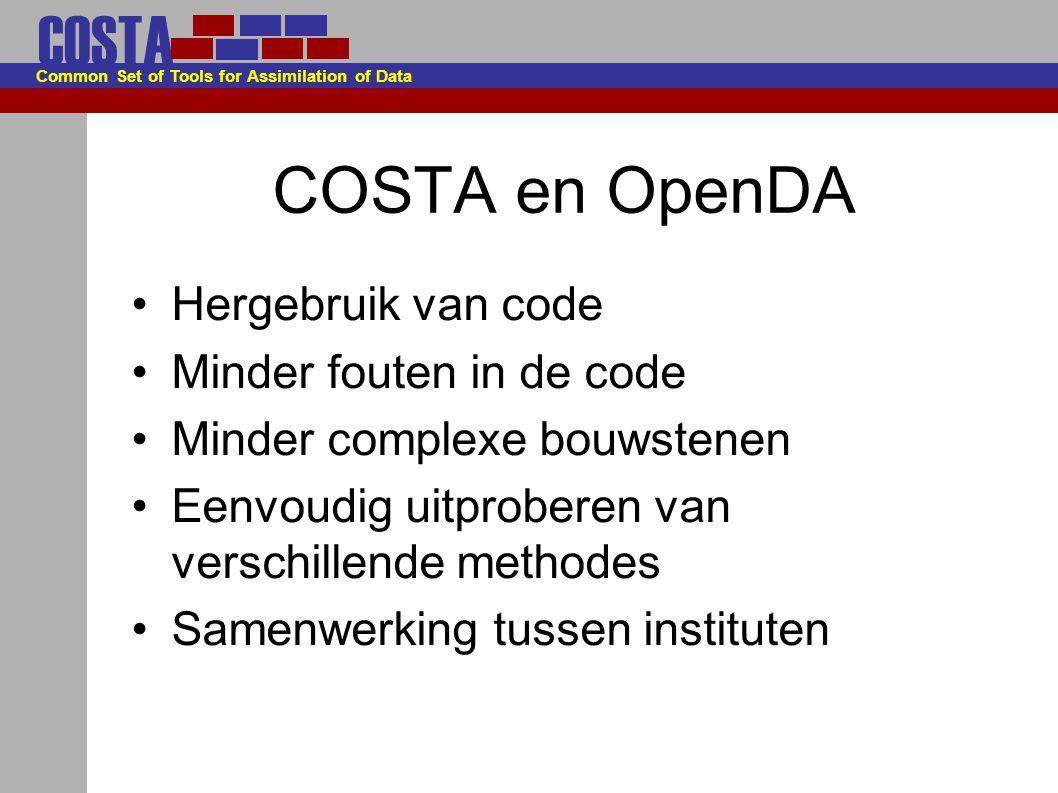 COSTA Common Set of Tools for Assimilation of Data COSTA en OpenDA Hergebruik van code Minder fouten in de code Minder complexe bouwstenen Eenvoudig uitproberen van verschillende methodes Samenwerking tussen instituten