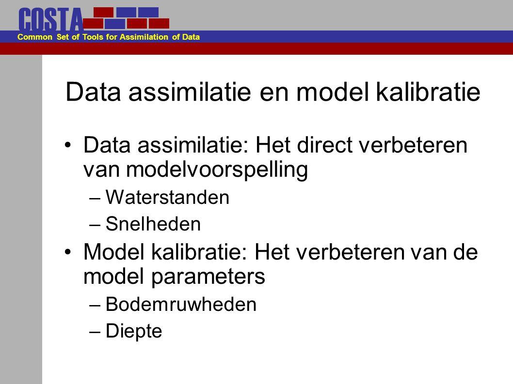 COSTA Common Set of Tools for Assimilation of Data Data assimilatie en model kalibratie Data assimilatie: Het direct verbeteren van modelvoorspelling –Waterstanden –Snelheden Model kalibratie: Het verbeteren van de model parameters –Bodemruwheden –Diepte