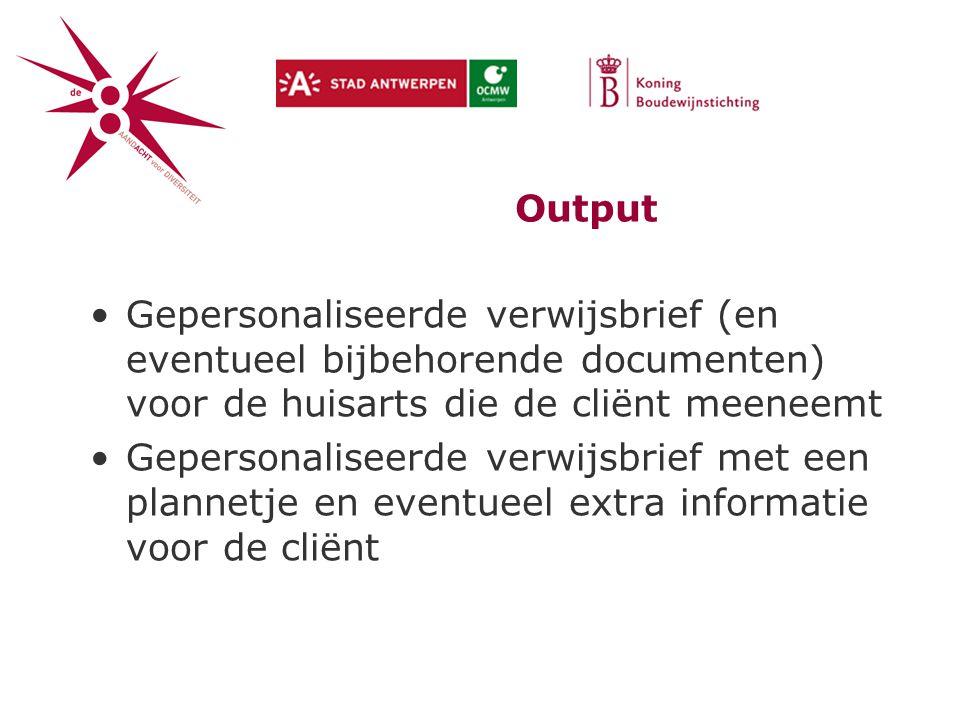 Output Gepersonaliseerde verwijsbrief (en eventueel bijbehorende documenten) voor de huisarts die de cliënt meeneemt Gepersonaliseerde verwijsbrief met een plannetje en eventueel extra informatie voor de cliënt