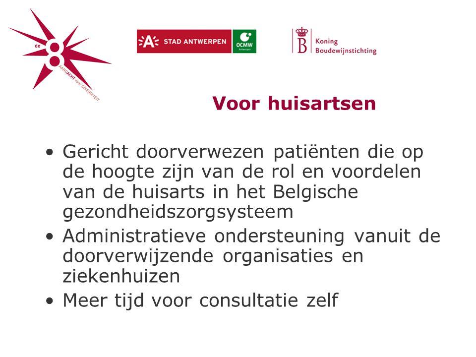 Voor huisartsen Gericht doorverwezen patiënten die op de hoogte zijn van de rol en voordelen van de huisarts in het Belgische gezondheidszorgsysteem Administratieve ondersteuning vanuit de doorverwijzende organisaties en ziekenhuizen Meer tijd voor consultatie zelf