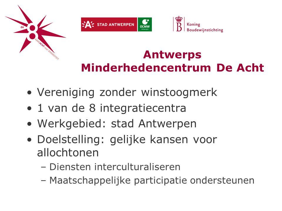 Vereniging zonder winstoogmerk 1 van de 8 integratiecentra Werkgebied: stad Antwerpen Doelstelling: gelijke kansen voor allochtonen –Diensten interculturaliseren –Maatschappelijke participatie ondersteunen