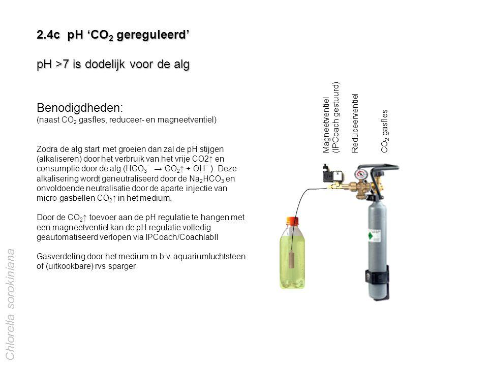 2.4c pH 'CO 2 gereguleerd' pH >7 is dodelijk voor de alg Benodigdheden: (naast CO 2 gasfles, reduceer- en magneetventiel) Zodra de alg start met groei