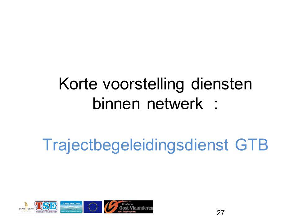 27 Korte voorstelling diensten binnen netwerk : Trajectbegeleidingsdienst GTB
