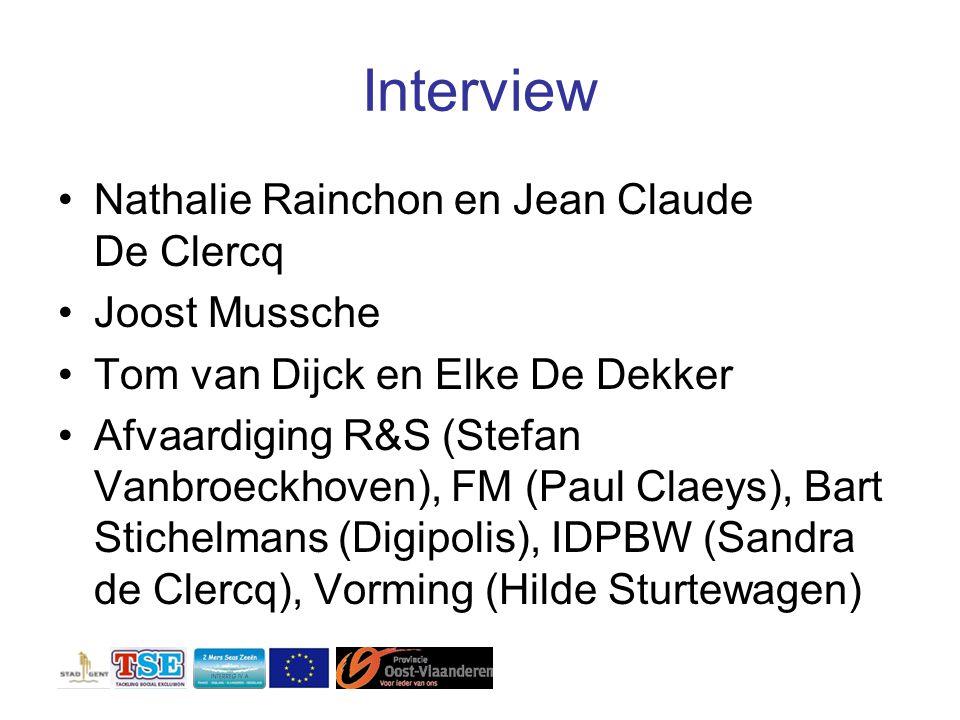 Interview Nathalie Rainchon en Jean Claude De Clercq Joost Mussche Tom van Dijck en Elke De Dekker Afvaardiging R&S (Stefan Vanbroeckhoven), FM (Paul Claeys), Bart Stichelmans (Digipolis), IDPBW (Sandra de Clercq), Vorming (Hilde Sturtewagen)