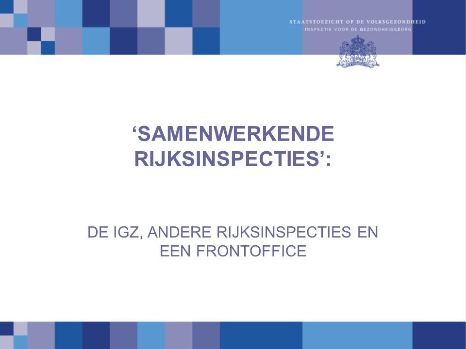 DE IGZ, ANDERE RIJKSINSPECTIES EN EEN FRONTOFFICE 'SAMENWERKENDE RIJKSINSPECTIES':