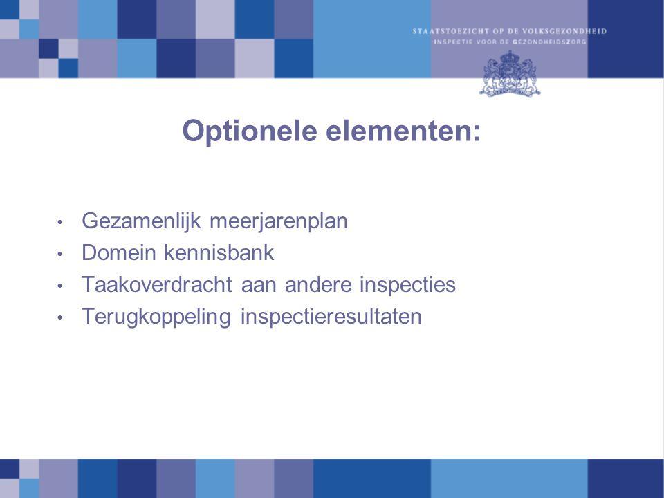 Optionele elementen: Gezamenlijk meerjarenplan Domein kennisbank Taakoverdracht aan andere inspecties Terugkoppeling inspectieresultaten