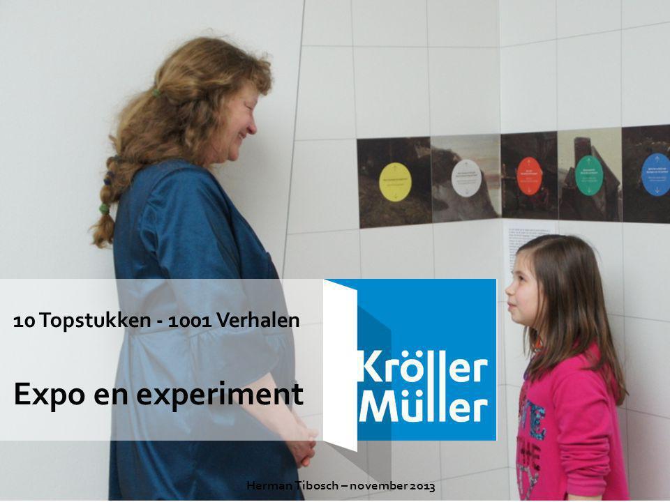 10 Topstukken - 1001 Verhalen Expo en experiment Herman Tibosch – november 2013