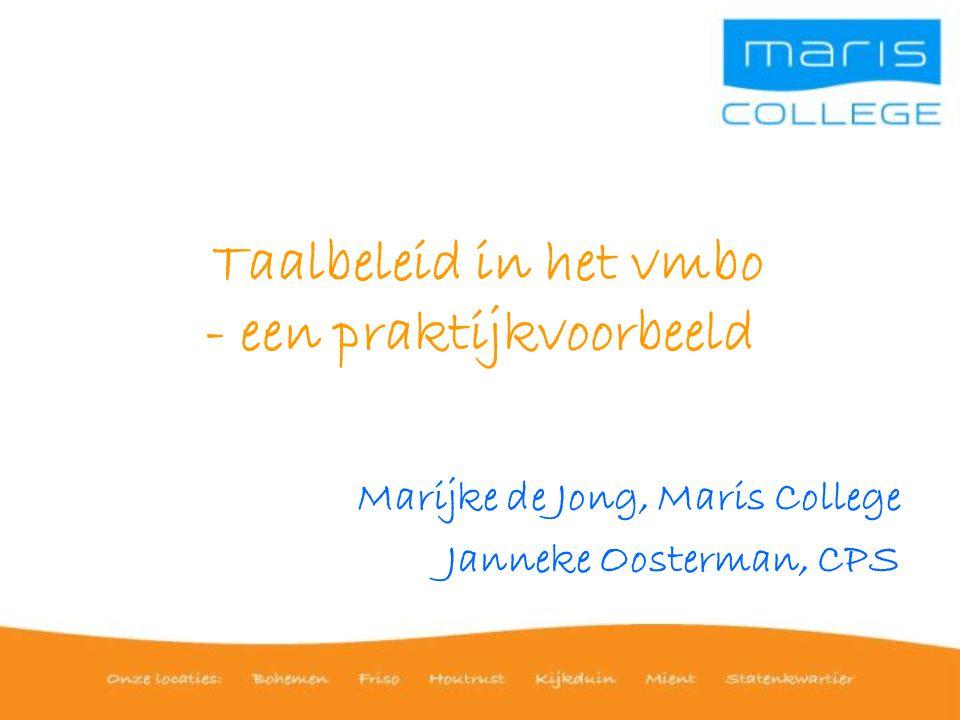 Taalbeleid in het vmbo - een praktijkvoorbeeld Marijke de Jong, Maris College Janneke Oosterman, CPS