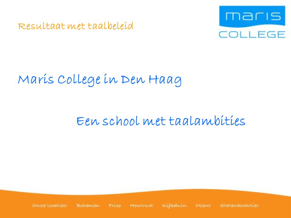 Resultaat met taalbeleid Maris College in Den Haag Een school met taalambities