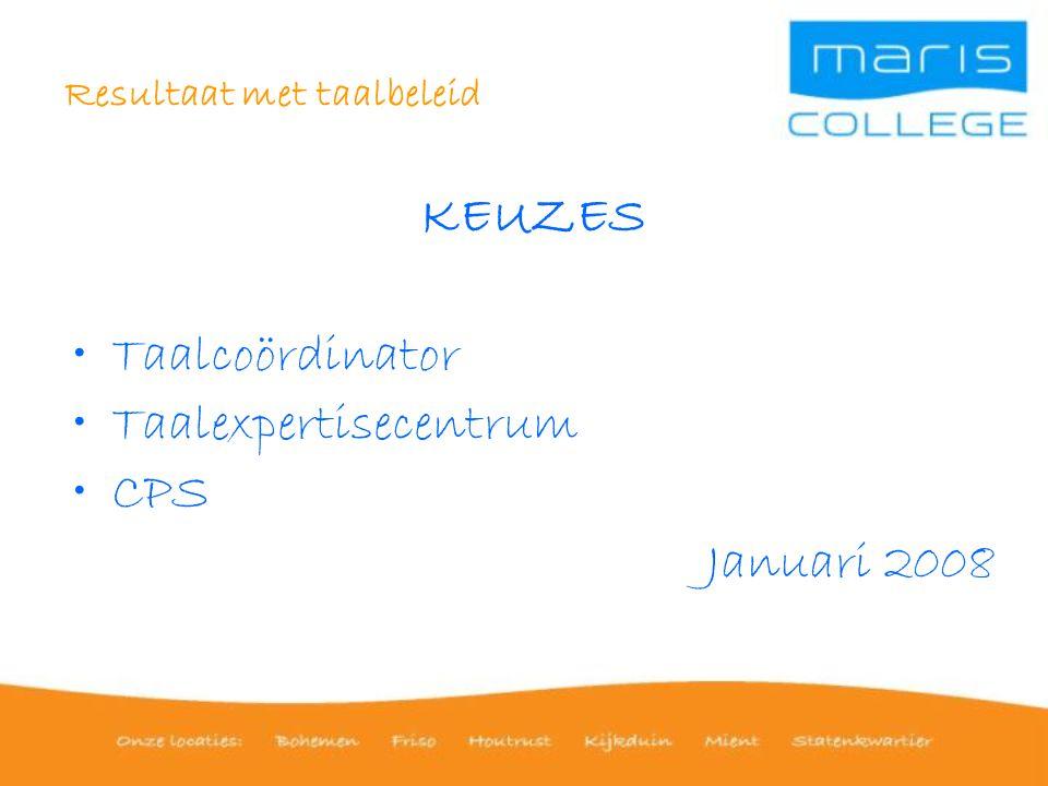 Resultaat met taalbeleid KEUZES Taalcoördinator Taalexpertisecentrum CPS Januari 2008