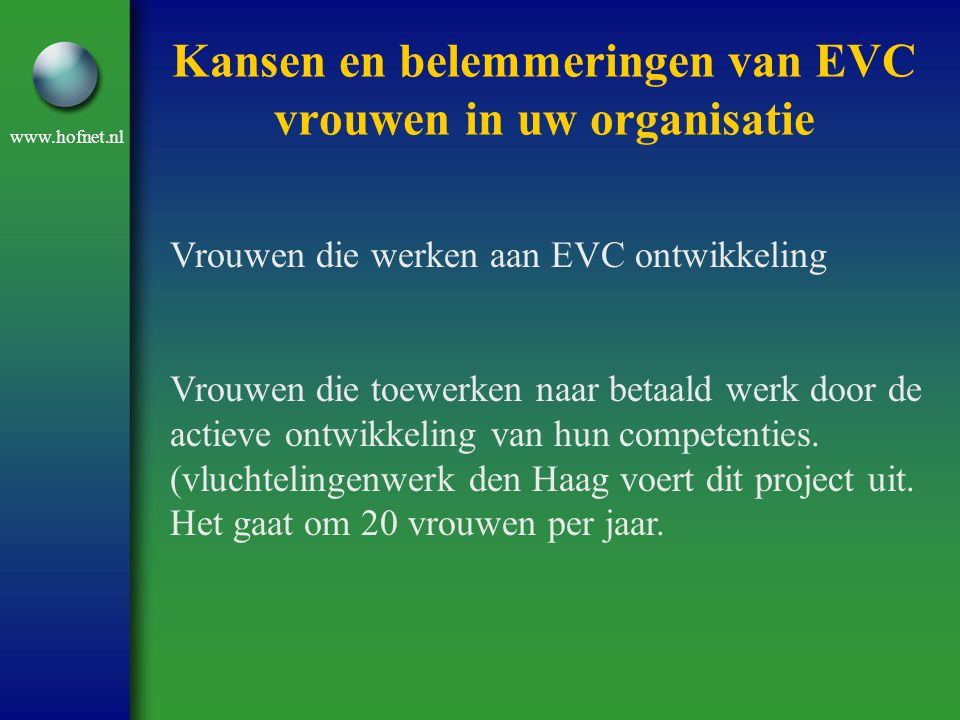www.hofnet.nl Kansen en belemmeringen van EVC vrouwen in uw organisatie Vrouwen die werken aan EVC ontwikkeling Vrouwen die toewerken naar betaald wer