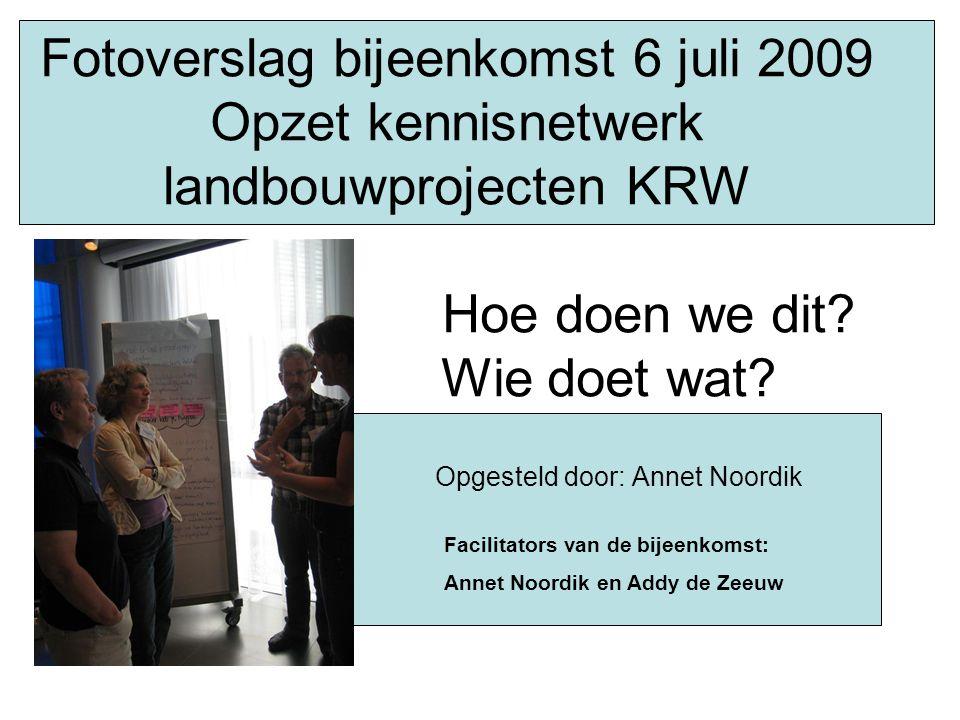 Fotoverslag bijeenkomst 6 juli 2009 Opzet kennisnetwerk landbouwprojecten KRW Hoe doen we dit.