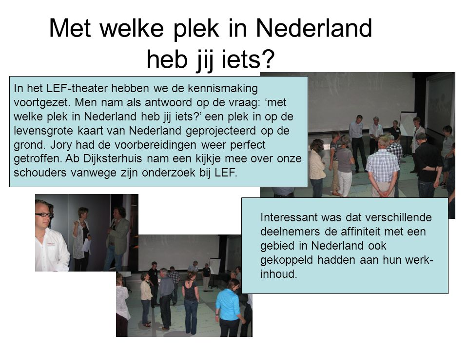 Met welke plek in Nederland heb jij iets. In het LEF-theater hebben we de kennismaking voortgezet.