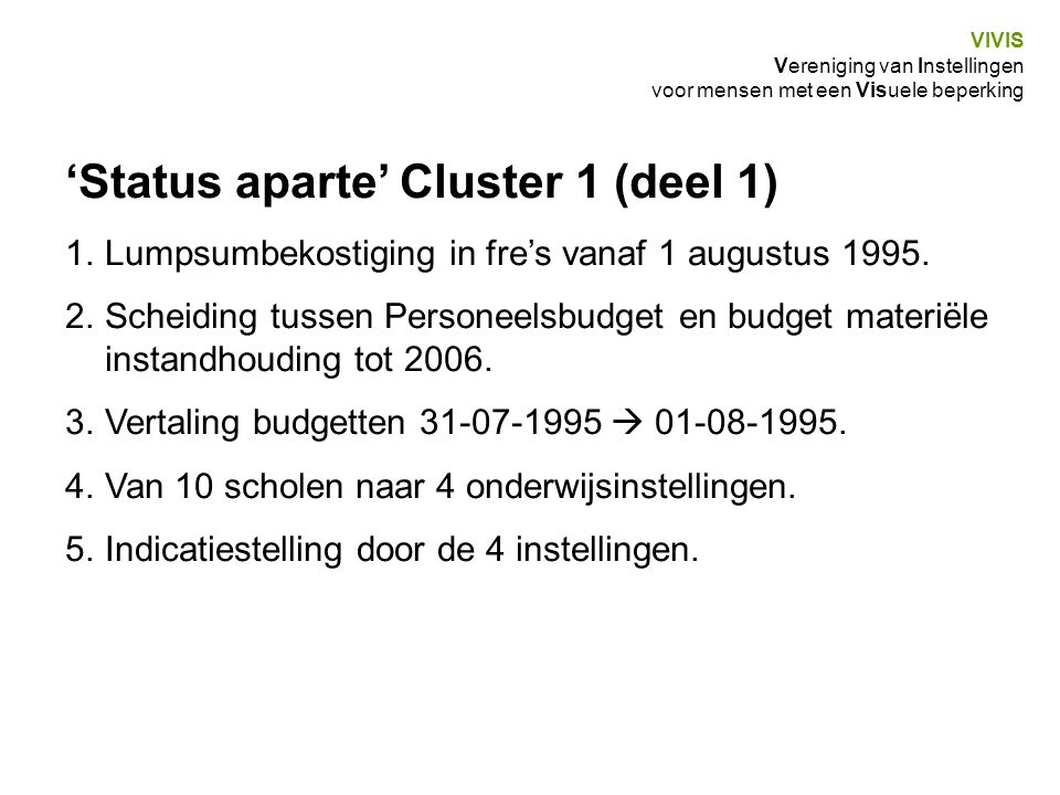 VIVIS Vereniging van Instellingen voor mensen met een Visuele beperking 'Status aparte' Cluster 1 (deel 1) 1.Lumpsumbekostiging in fre's vanaf 1 augus