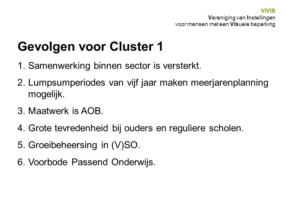 VIVIS Vereniging van Instellingen voor mensen met een Visuele beperking Gevolgen voor Cluster 1 1.Samenwerking binnen sector is versterkt. 2.Lumpsumpe