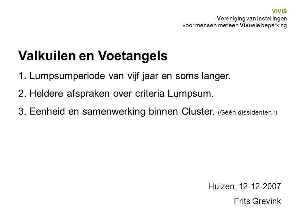 VIVIS Vereniging van Instellingen voor mensen met een Visuele beperking Valkuilen en Voetangels 1.Lumpsumperiode van vijf jaar en soms langer.
