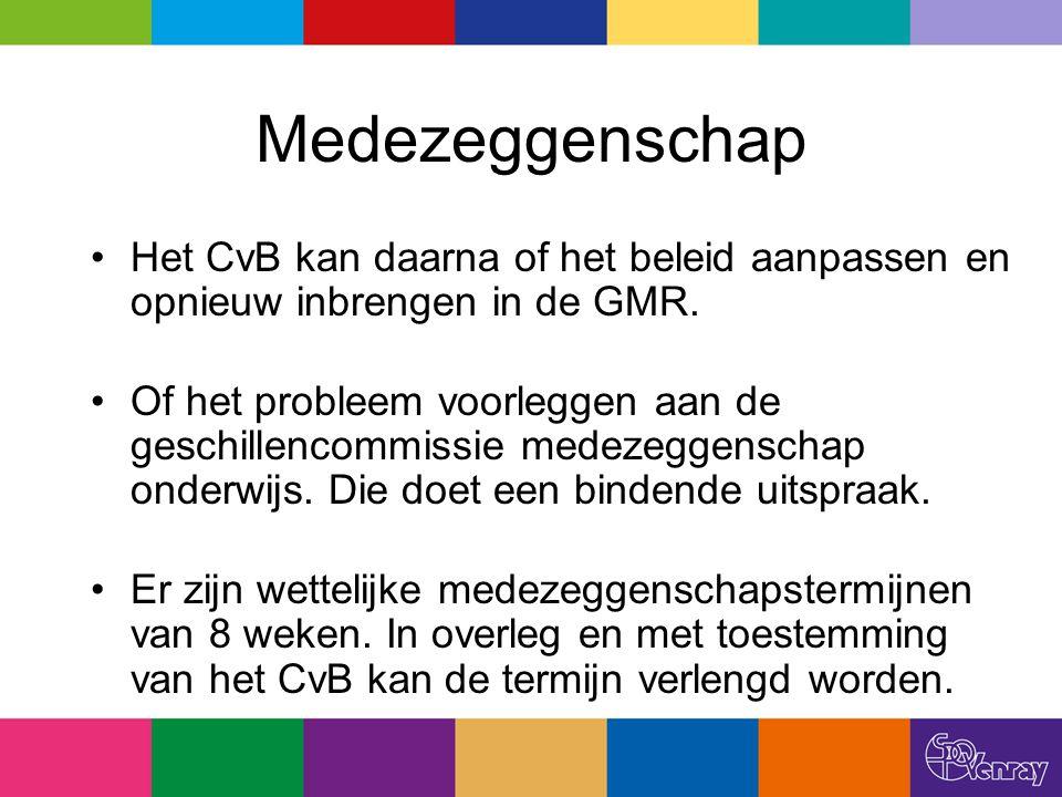 Medezeggenschap Het CvB kan daarna of het beleid aanpassen en opnieuw inbrengen in de GMR. Of het probleem voorleggen aan de geschillencommissie medez