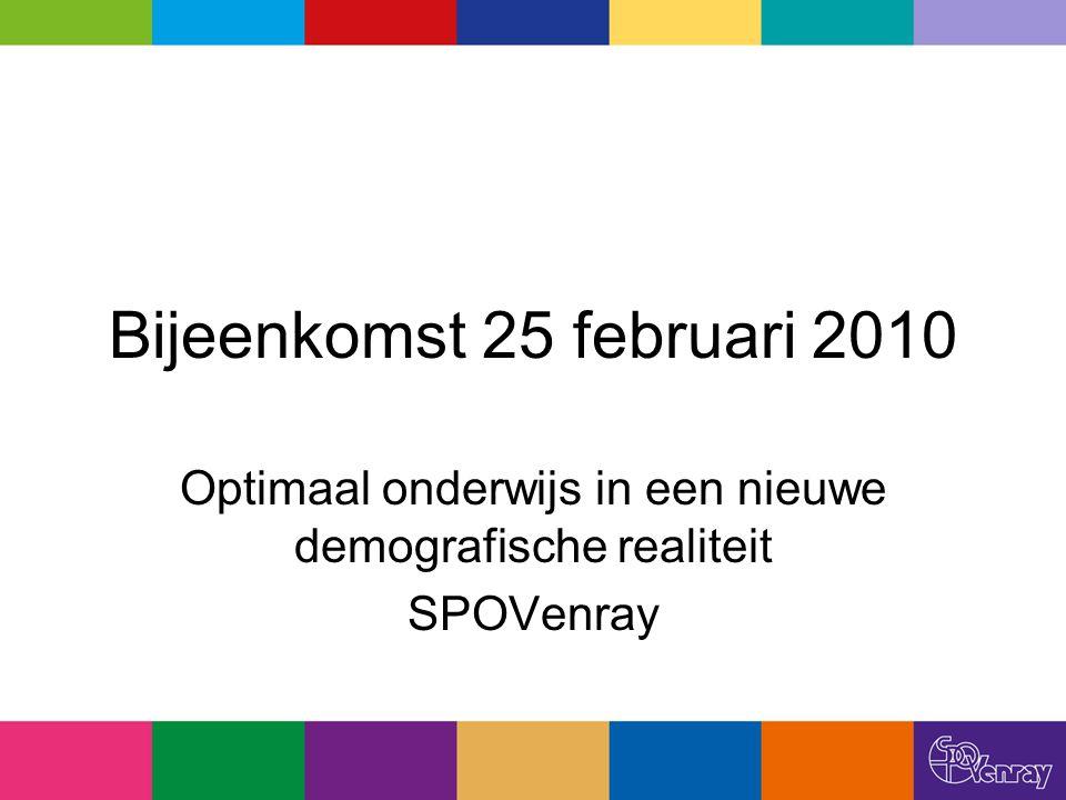 Bijeenkomst 25 februari 2010 Optimaal onderwijs in een nieuwe demografische realiteit SPOVenray