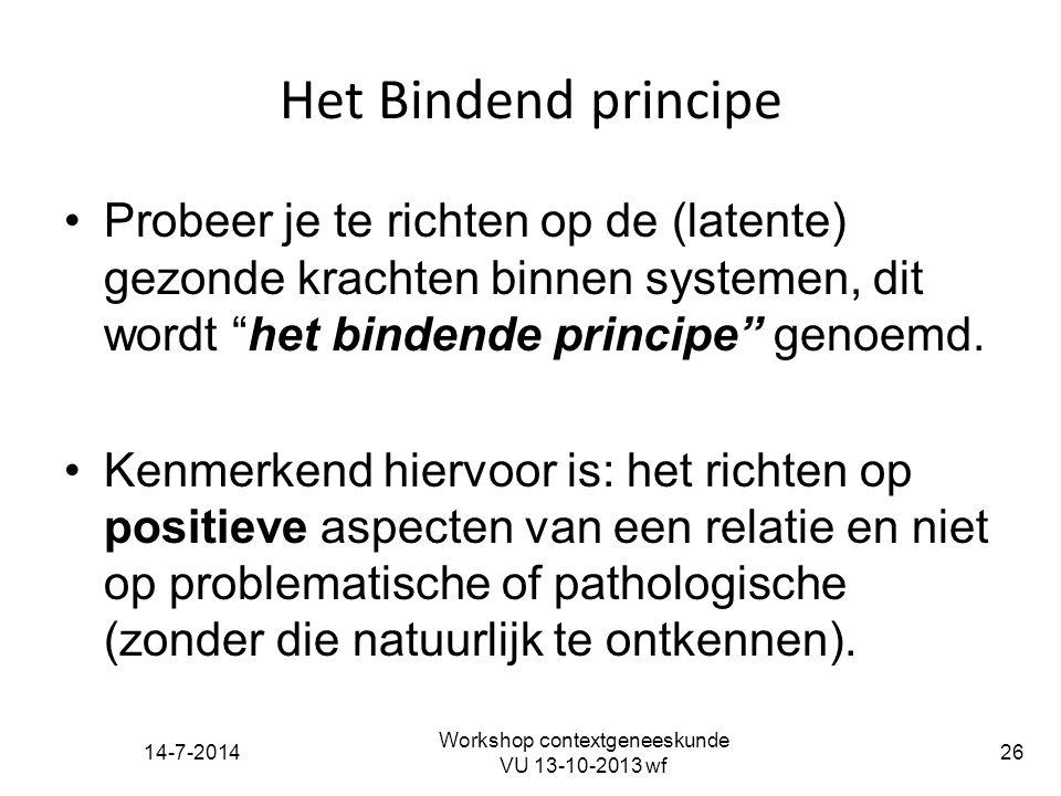 14-7-2014 Workshop contextgeneeskunde VU 13-10-2013 wf 26 Het Bindend principe Probeer je te richten op de (latente) gezonde krachten binnen systemen,