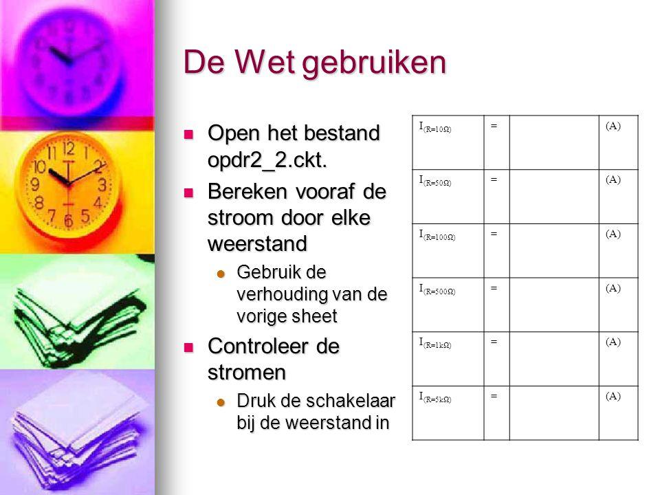 De Wet gebruiken Open het bestand opdr2_2.ckt. Open het bestand opdr2_2.ckt. Bereken vooraf de stroom door elke weerstand Bereken vooraf de stroom doo