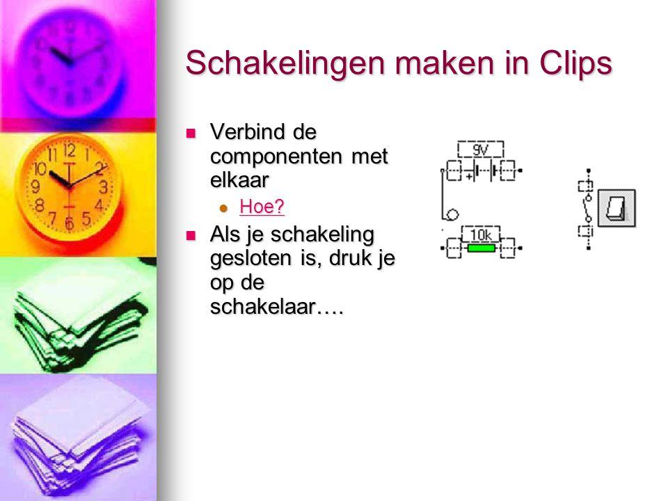 Schakelingen maken in Clips Verbind de componenten met elkaar Verbind de componenten met elkaar Hoe? Hoe? Hoe? Als je schakeling gesloten is, druk je