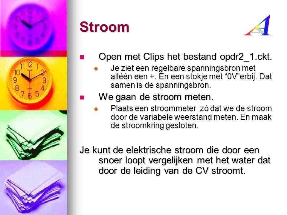 Stroom Open met Clips het bestand opdr2_1.ckt. Open met Clips het bestand opdr2_1.ckt. Je ziet een regelbare spanningsbron met alléén een +. En een st